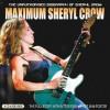 Maximum Sheryl Crow: The Unauthorised Biography of Sheryl Crow - Ben Graham