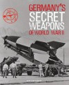 Germany's Secret Weapons of World War II. Roger Ford - Roger Ford