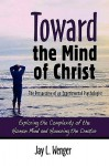 Toward the Mind of Christ: The Perspective of an Experimental Psychologist - Jay L. Wenger