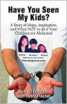 Have You Seen My Kids?: A Story of Hope, Inspiration, and What Not to Do If Your Children Are Abducted - Paul Fedynich, Rusty Fischer