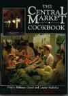 The Central Market Cookbook - Louise Stoltzfus, Phyllis Pellman Good