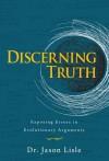 Discerning Truth: Exposing Errors in Evolutionary Arguments - Jason Lisle, Jason Dr Lisle