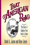 That American Rag: The Story of Ragtime from Coast to Coast - David A. Jasen, Gene Jones