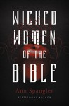 Wicked Women of the Bible - Ann Spangler