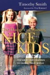 The Danger of Raising Nice Kids: Preparing Our Children to Change Their World - Timothy Smith