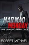 Mad Mad Monday (Jake Monday Chronicles #6) - Robert Michael