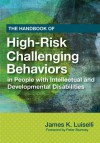 The Handbook of High-Risk Challenging Behaviors in People with Intellectual and Developmental Disabilities - James K. Luiselli, Peter Sturmey