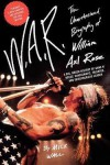 Mick Wall: W.A.R. : The Unauthorized Biography of William Axl Rose (Paperback); 2009 Edition - Mick Wall