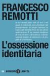 L'ossessione identitaria - Francesco Remotti