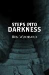 Steps Into Darkness (Shakertown Adventure #2) - Ben Woodard