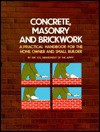 Concrete, Masonry, and Brickwork: A Practical Handbook for the Home Owner and Small Builder - U.S. Department of the Army