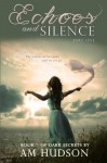 Echoes: Part One of Echoes & Silence (Dark Secrets) (Volume 5) - A M Hudson