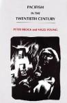 Pacifism In The Twentieth Century - Peter Brock, Nigel Young