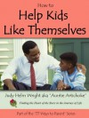 How to Help Kids to Like Themselves (77 Ways to Parent Series) - Judy H. Wright