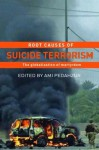 Root Causes of Suicide Terrorism: The Globalization of Martyrdom (Political Violence) - Ami Pedahzur