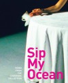 Sip My Ocean: Video from the Louisiana Collection - Michael Juul Holm, Gary Hill