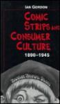 Comic Strips and Consumer Culture, 1890-1945 - Ian Gordon