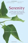 Serenity: Simple Steps for Recovering Peace of Mind, Real Happiness, and Great Relations - Jane Nelsen