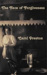 The Face of Forgiveness - Carol Preston