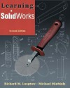Learning Solidworks - Richard M. Lueptow, Michael Minbiole