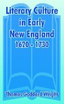 Literary Culture in Early New England, 1620 - 1730 - Thomas Goddard Wright