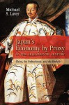 Japan's Economy by Proxy in the Seventeenth Century: China the Netherlands, and the Bakufu - Michael Laver