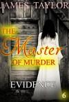 MYSTERY: THE MASTER OF MURDER : Evidence: (Mystery, Suspense, Thriller, Suspense Crime Thriller) (ADDITIONAL FREE BOOK INCLUDED ) (Suspense Thriller Mystery: THE MASTER OF MURDER) - James Tayler (
