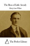 The Boss of Little Arcady - Harry Leon Wilson, The Perfect Library