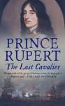 Prince Rupert: The Last Cavalier - Charles Spencer