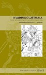 Invading Guatemala Invading Guatemala: Spanish, Nahua, and Maya Accounts of the Conquest Wars Spanish, Nahua, and Maya Accounts of the Conquest Wars (Penn State Press Penn State Press) - Matthew Restall