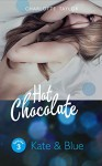 Hot Chocolate: Kate & Blue: Prickelnde Novelle - Episode 1.3 - Charlotte Taylor