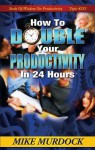 How to Double Your Productivity - Mike Murdock