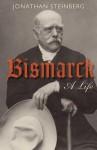 Bismarck: A Life. Jonathan Steinberg - Jonathan Steinberg