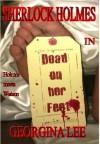 Sherlock Holmes in Dead on her Feet (Sherlock Holmes fan fiction) - Georgina Lee