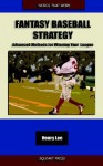 Fantasy Baseball Strategy: Advanced Methods for Winning Your League - Henry C. Lee