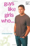 Guys Like Girls Who . . . - Chad Eastham