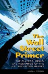 The Wall Street Primer: The Players, Deals, and Mechanics of the U.S. Securities Market - Jason A. Pedersen