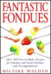 Fantastic Fondues - Hilaire Walden