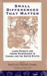 Small Differences That Matter: Labor Markets and Income Maintenance in Canada and the United States - David Card, Richard B. Freeman