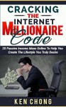Cracking The Internet Millionaire Code: 20 Passive Income Ideas Online To Help You Create The Lifestyle You Truly Desire - Ken Chong
