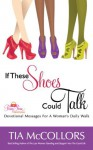 If These Shoes Could Talk (Prissy Purse Devotions) - Tia McCollors