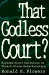 That Godless Court?: Supreme Court Decisions on Church-State Relationships - Ronald B. Flowers