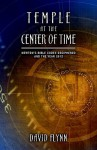 Temple at the Center of Time: Newton's Bible Codex Deciphered and the Year 2012 - David Flynn