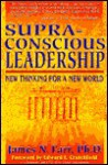 Supra-Conscious Leadership: New Thinking for a New World - James N. Farr