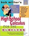Bob Miller's High School Calc for the Clueless - Bob Miller