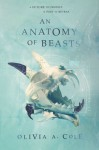 An Anatomy of Beasts - Olivia A Cole