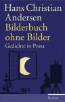 Bilderbuch ohne Bilder. Gedichte in Prosa - Hans Christian Andersen