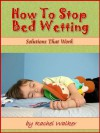 How To Stop Bed Wetting:Solutions That Work - Rachel Walker
