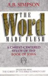 The Word Made Flesh: Extracted from the Christ in the Bible Commentary - Albert Benjamin Simpson