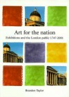 Art for the Nation: Exhibitions and the London Public, 1747-2001 - Brandon Taylor